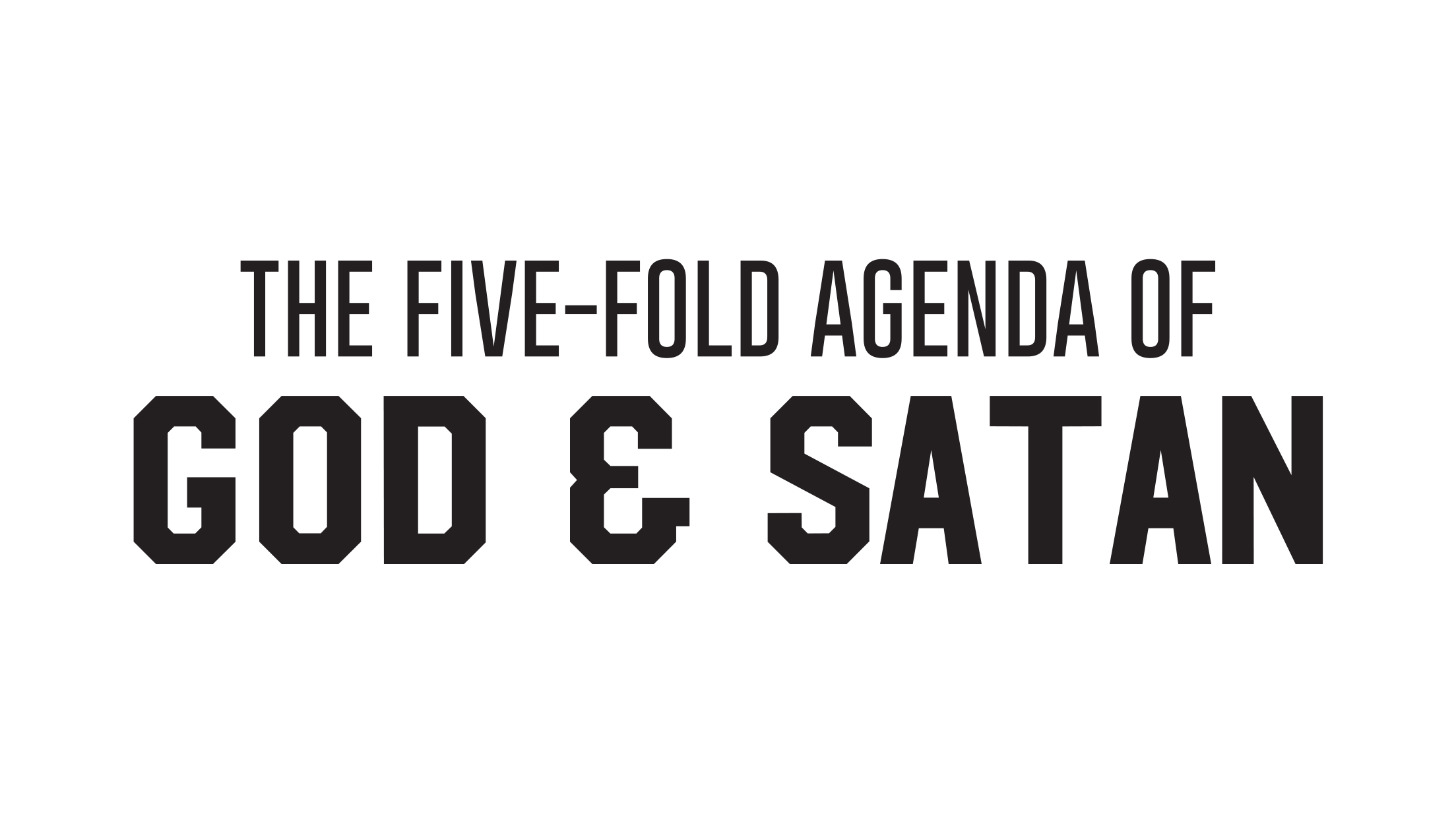 Five Fold Agenda of God and Satan